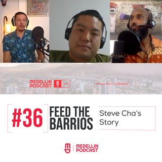 Feeding The Barrio's: Steve Cha's Story - Medellin Podcast Ep. 36