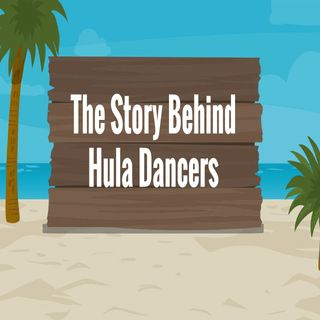 The Story Behind Hula Dancers