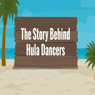 The Story Behind Hula Dancers