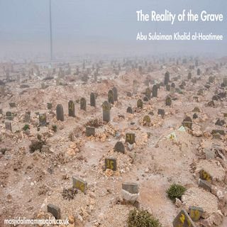 The Reality of the Grave | Abu Sulaiman Khalid al-Haatimee