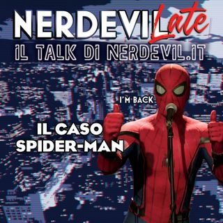 Nerdevilate 02/10/19 - Il Caso Spider-Man