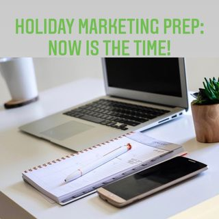 Episode 4 - Holiday Marketing Prep: NOW Is The Time!
