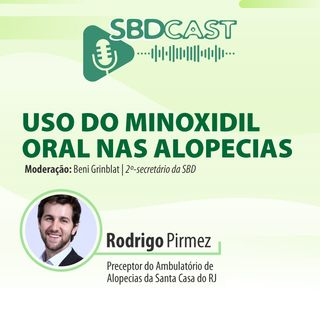 SBDCAST #6 - 17/03/2021 - Uso do minoxidil oral nas alopecias
