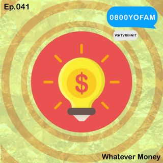 WHTVRINNIT - Ep.041 - Whatever Money