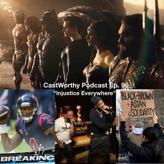 "Cast Worthy Podcast Episode 96 pt. 2: ""Injustice Everywhere"""