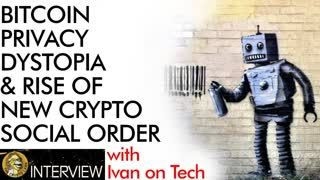 Bitcoin, Privacy, Dystopia, & Rise of the New Crypto Social Order with Ivan on Tech