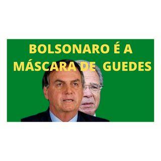 Bolsonaro é a máscara de Guedes
