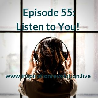 Episode 55 - I'm Excited 4 You To Listen to YOU!
