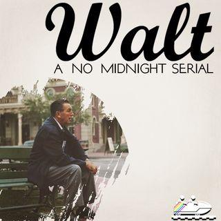 """Walt - A No Midnight Serial"" Episode 1"