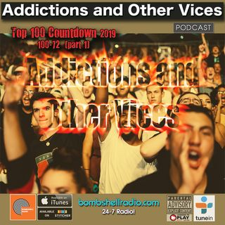 ADDICTIONS AND OTHER VICES 654 - TOP 100 2019 PART ONE (100-72)
