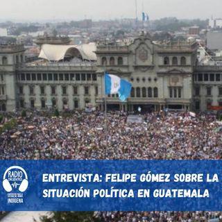 Entrevista a Felipe Gómez sobre la situación política en Guatemala