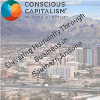 Tucson Business Radio: Conscious Capitalism Ep 2