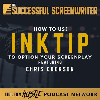 Ep15 - How to Use InkTip to Option Your Screenplay with Chris Cookson