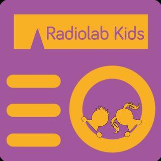 Radiolab Kids