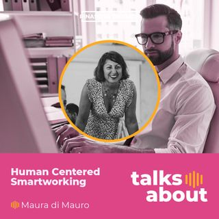 Episodio 8 - Human-Centered Smartworking - Maura di Mauro