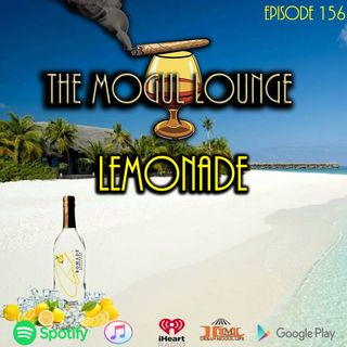 The Mogul Lounge Episode 156: Lemonade