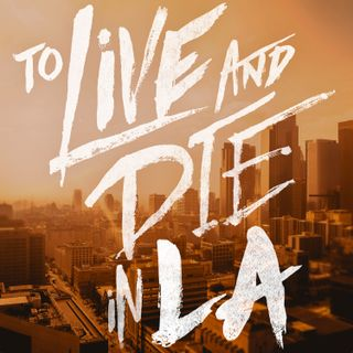 Episode 495: To Live & Die in L.A. (1985)