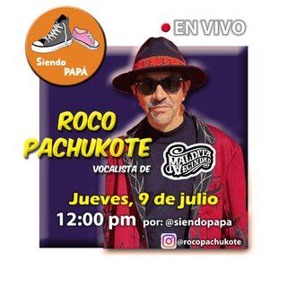 Siendo PAPÁ EN VIVO con Roco Pachukote vocalista de Maldita Vecindad Programa #5 (Segunda Parte)
