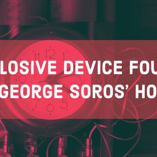 Explosive Device Found at George Soros' Home