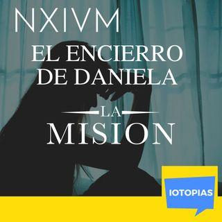 Caso NXIVM: El encierro de Daniela. Parte 1. La Misión
