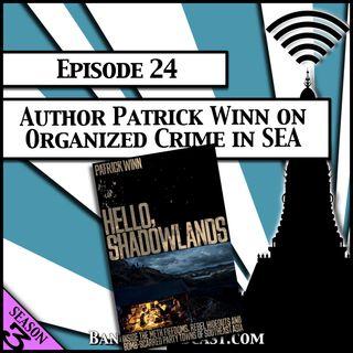 Author Patrick Winn on Organized Crime in Southeast Asia [Season 3, Episode 24]