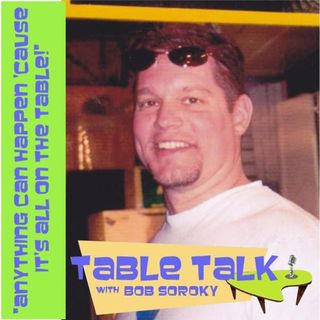 Table Talk with Bob Soroky (Episode 33)
