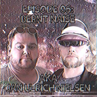 Episode 06: Bernt Naise AKA Jan Ulrich Nielsen