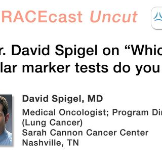 "Dr. David Spigel on ""Which molecular marker tests do you seek?"""