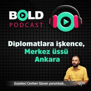 Diplomatlara işkence Merkez üssü Ankara  29 MAYIS BOLD