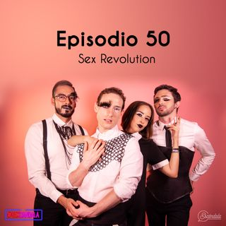 Ep 50 Sex Revolution