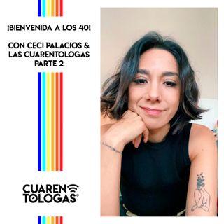 ¡Bienvenida a los 40! con Ceci Palacios y Las Cuarentólogas Parte 2