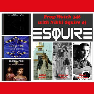 Prog-Watch 348 - Nikki Squire of Esquire