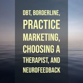 DBT, Borderline, Practice Marketing, Choosing a Therapist, and Neurofeedback