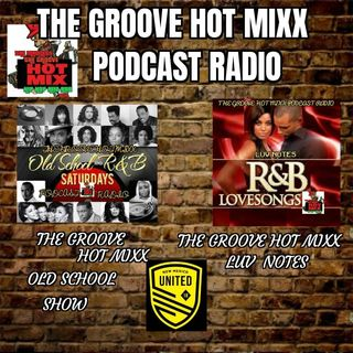 THE GROOVE HOT MIXX PODCAST RADIO SATURDAY OLDSCHOOL R&B SHOW LUV NOTES SHOW