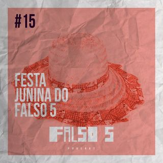 Falso 5 #15 - Festa Junina do Falso 5
