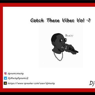 Dj Macky - Catch These Vibes Vol .1