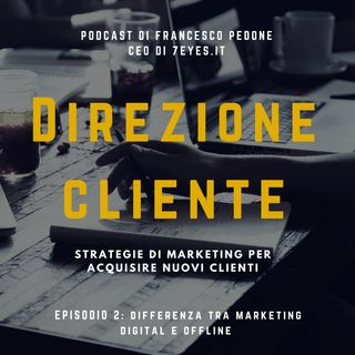 direzione cliente - Differenza tra Digital marketing e marketing offline