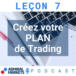 Créer votre Plan de Trading Forex - Formation Trading FOREX 101 Leçon 7