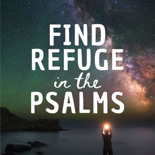 Find Refuge in the Psalms