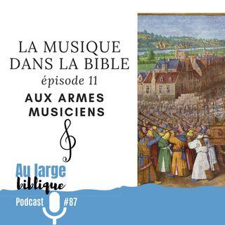 #87 La musique dans la Bible - ép. 11 Aux armes musiciens !