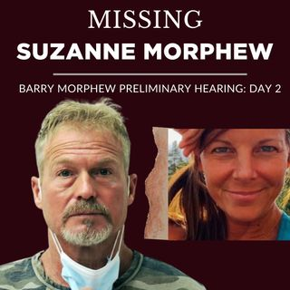 Missing: Suzanne Morphew.  (Day 2 of Barry Morphew's Preliminary Hearing)