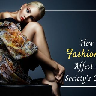 HOW DO FASHION ADS AFFECT OUR SOCIETY'S CULTURE