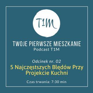 5 Najczęstszych Błędów Przy Projekcie Kuchni [Podcast T1M-02]