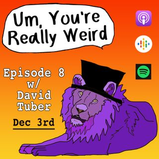 Ep 8: Unorthodox Taxidermy w/ David Tuber