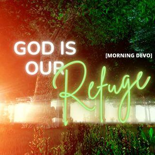 God is our Refuge [Morning Devo]