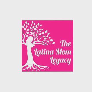 The Latina Mom Legacy Podcast