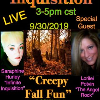 """""""Infinite Inquisition"""" Show With me, Saraphine Hurley & My Special Guest, Lorilei Potvin Today we're talking about... """"Creepy Fall Fun"""""""