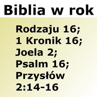 016 - Rodzaju 16, 1 Kronik 16, Joela 2, Psalm 16, Przysłów 2:14-16