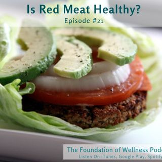 #21: Is Red Meat Healthy? What about Cancer and Heart Disease?