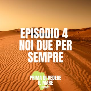Episodio 4 - noi due per sempre